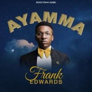 [Mp3] Frank Edwards – Ayamma