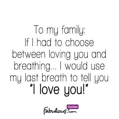 To My Family If I Had To Choose Between Loving You And Breathing I