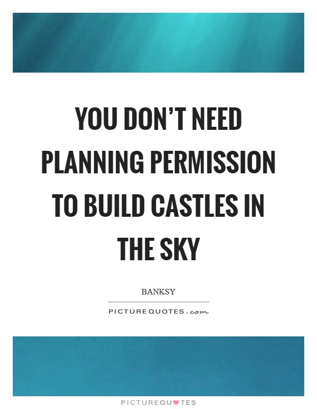 You Dont Need Planning Permission To Build Castles In The Sky
