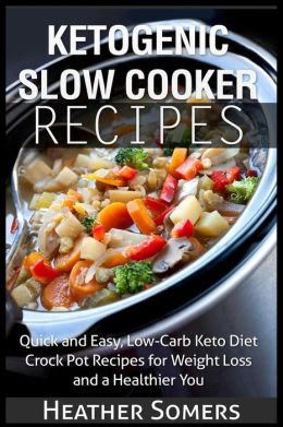 Ketogenic Slow Cooker Recipes: Quick and Easy, Low-Carb ...