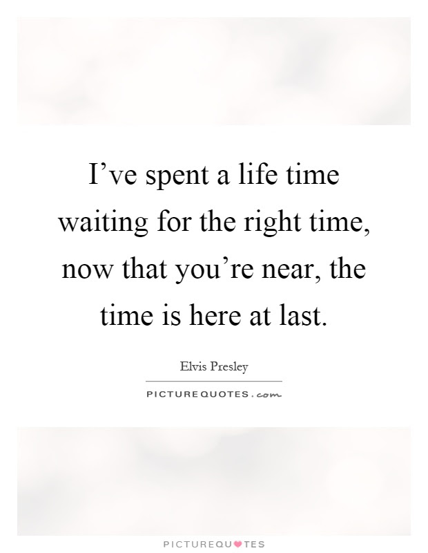 Waiting For The Right Time Quotes Sayings Waiting For The Right