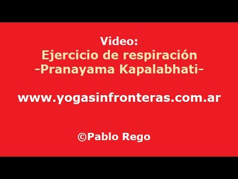 Ejercicio de respiración (Pranayama) -Kapalabhati-