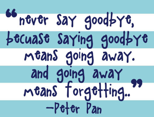 Never Say Goodbyebecause Saying Goodbye Means Going Awayand Going