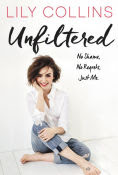 Title: Unfiltered: No Shame, No Regrets, Just Me., Author: Lily Collins