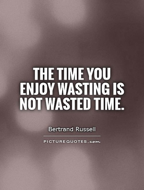 Quotes About Time Wasted 176 Quotes