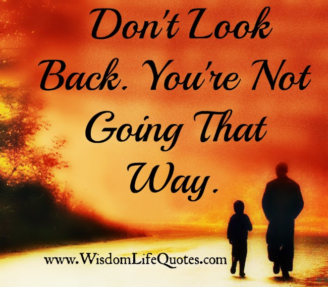 Dont Look Back Youre Not Going That Way Wisdom Life Quotes