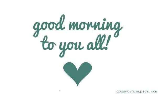 Good Morning To You All Goodmorningpicscom