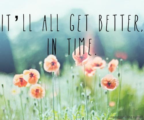 Itll All Get Better In Time Picture Quotes