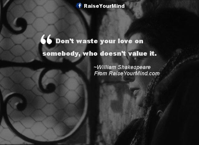 Dont Waste Your Love On Somebody Who Doesnt Value It Raise