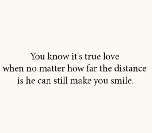 True Love When No Matter The Distance He Can Still Make You