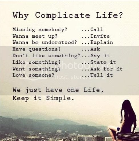 why complicate life photo: Why Complicate Life? why-complicate-life-keep-it-simple-life-quotes-sayings-pics_zpsa4c2d5cf.jpg