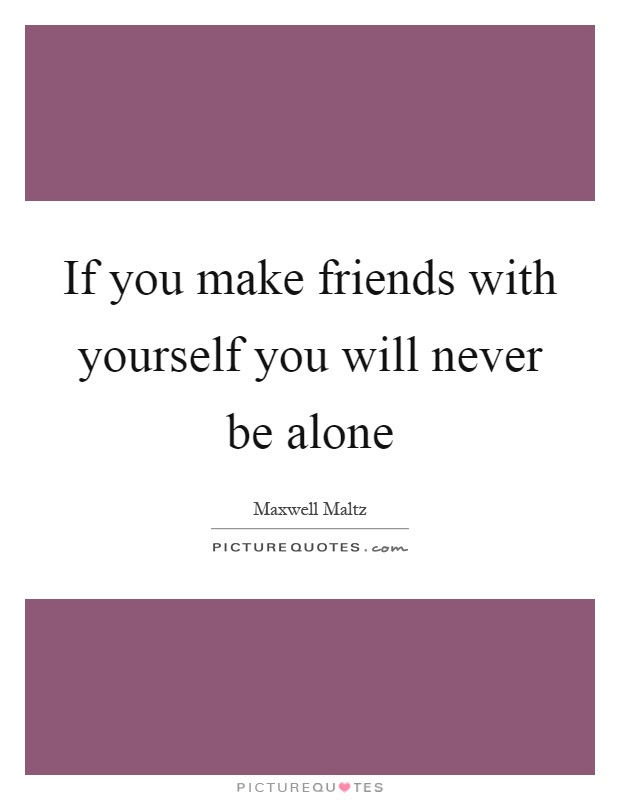 If You Make Friends With Yourself You Will Never Be Alone Picture