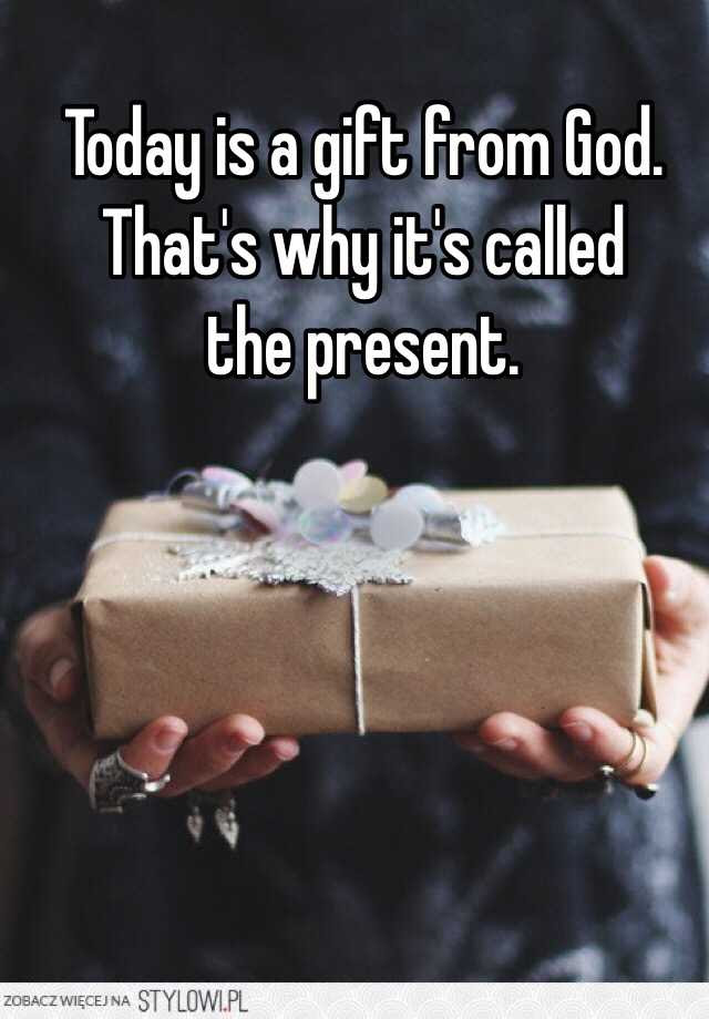 Today Is A Gift From God Thats Why Its Called The Present