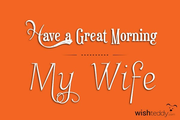 Good Morning My Wife Have A Great Morning