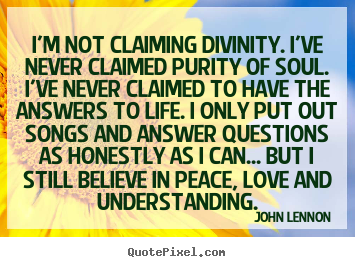 Love Quotes Im Not Claiming Divinity Ive Never Claimed Purity