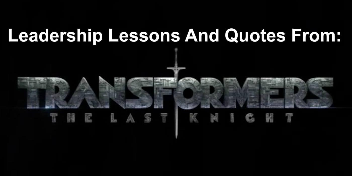 26 Leadership Lessons And Quotes From Transformers 5 The Last