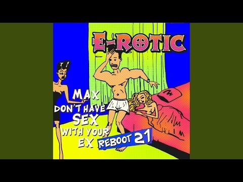 E-Rotic x Max Don't Have Sex With Your Ex(Reboot 21)