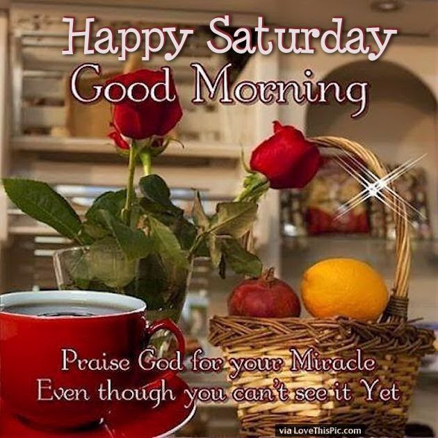 Happy Saturday Good Morning Praise God Pictures Photos And Images