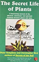 The Secret Life Of Plants A Fascinating Account Of The