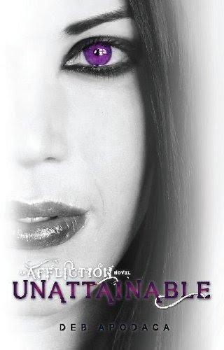 Unattainable ((An Affliction Novel #2)) by Deb Apodaca