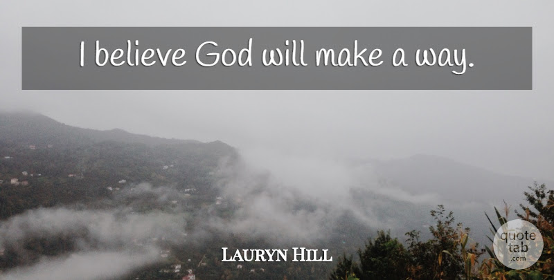 Lauryn Hill I Believe God Will Make A Way Quotetab