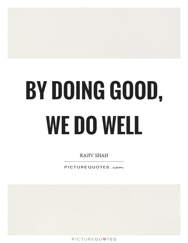 By Doing Good We Do Well Picture Quotes