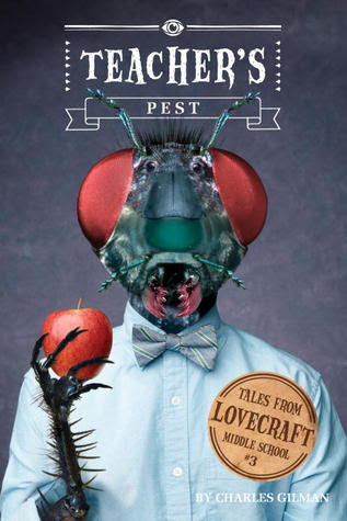 Teacher's Pest (Tales from Lovecraft Middle School #3)