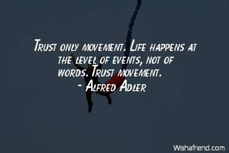 Alfred Adler Quote Trust Only Movement Life Happens At The Level