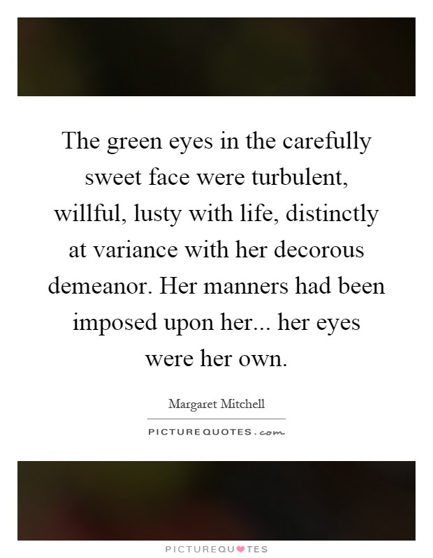 The Green Eyes In The Carefully Sweet Face Were Turbulent