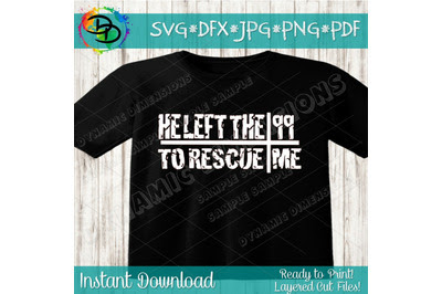 Download Download He left the 99 to rescue me svg cut file ...
