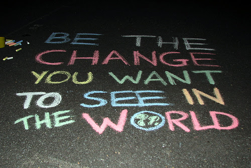 http://awakenlifemanagement.files.wordpress.com/2010/06/be-the-change-you-want-to-see-in-the-world.jpg