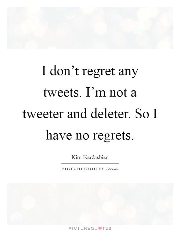 No Regrets Quotes No Regrets Sayings No Regrets Picture Quotes