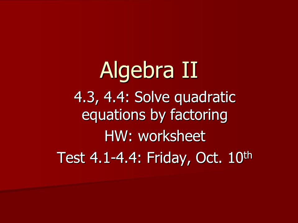 4 3 4 4 Solve Quadratic Equations By Factoring Ppt Video Online