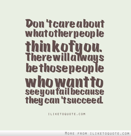 Dont Care About What Other People Think Of You There Will Always