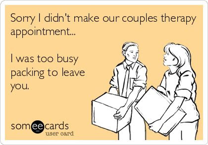Sorry I didn't make our couples therapy appointment...funny relationship jokes