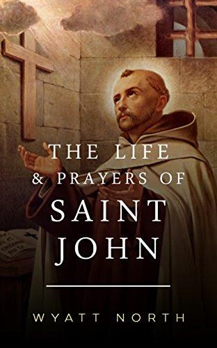 The Life and Prayers of Saint John of the Cross