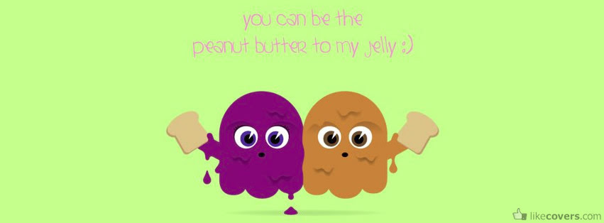 You Can Be The Peanut Butter To My Jelly Facebook Covers