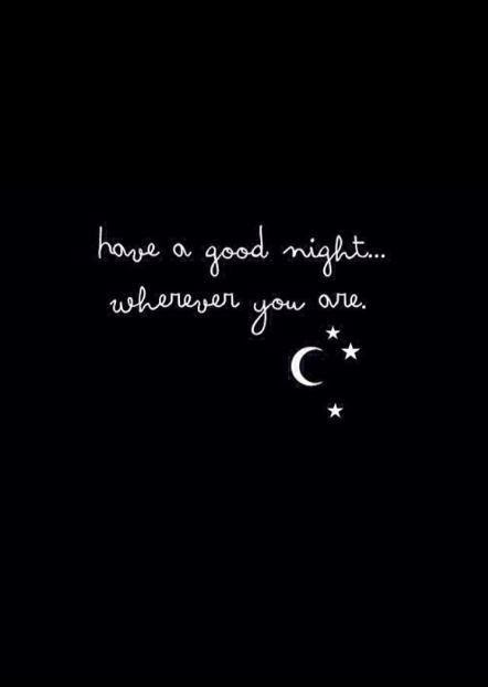 Have A Good Night Wherever You Are Picture Quotes