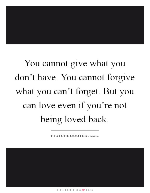 You Cannot Give What You Dont Have You Cannot Forgive What You