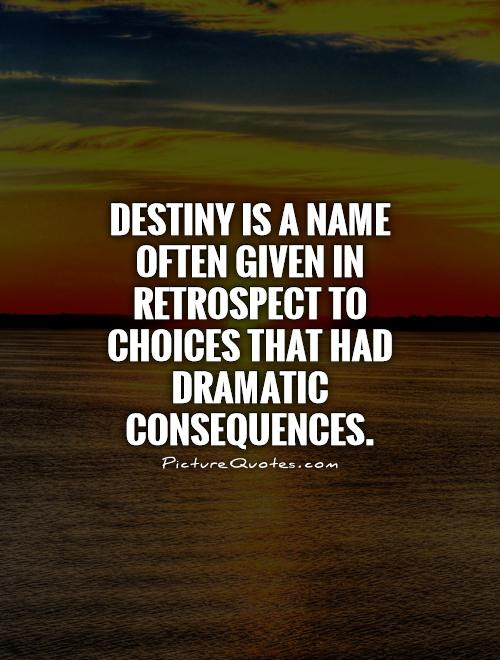 Destiny Is A Name Often Given In Retrospect To Choices That Had
