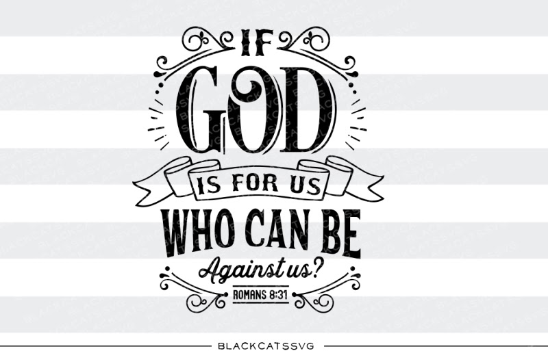 Download Free If God Is For Us Who Can Be Against Us Svg Crafter ...