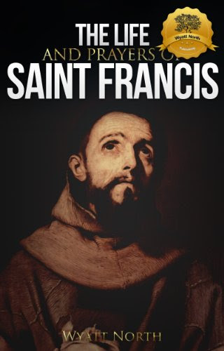 The Life and Prayers of Saint Francis of Assisi