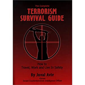 The Complete Terrorism Survival Guide: How to Travel, Work and Live in Safety