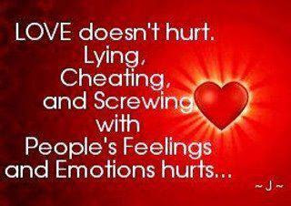 Love Doesnt Hurt Lying Cheating And Screwing With Peoples