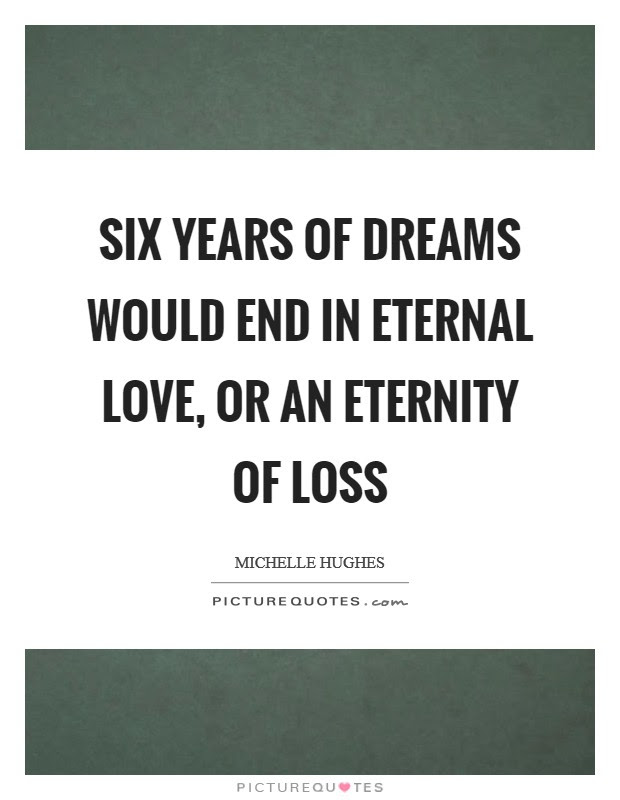 Six Years Of Dreams Would End In Eternal Love Or An Eternity Of