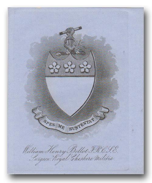William Henry Bellot F.R.C.S.E. Surgeon Royal Cheshire Malitia.