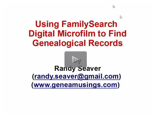 Using FamilySearch Digital Microfilm to Find Genealogical Records by Randy Seaver