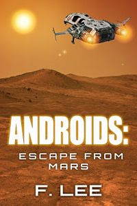 Androids: Escape from Mars by F. Lee