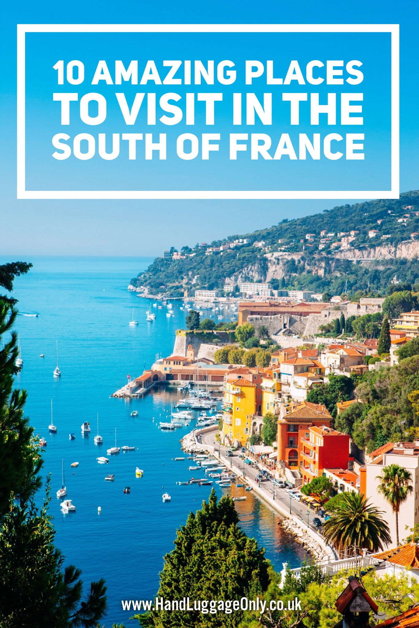 10 Amazing Places You Have To Visit In The South Of France ...