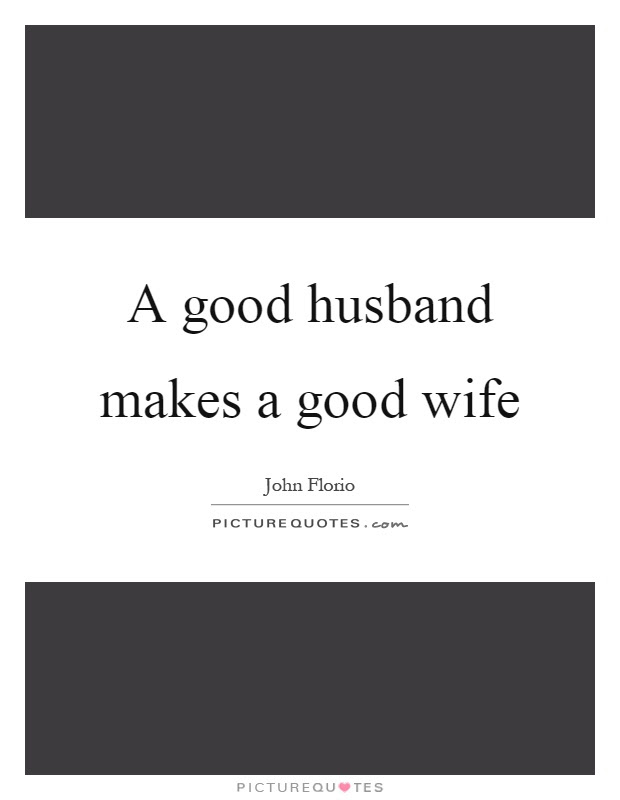 A Good Husband Makes A Good Wife Picture Quotes